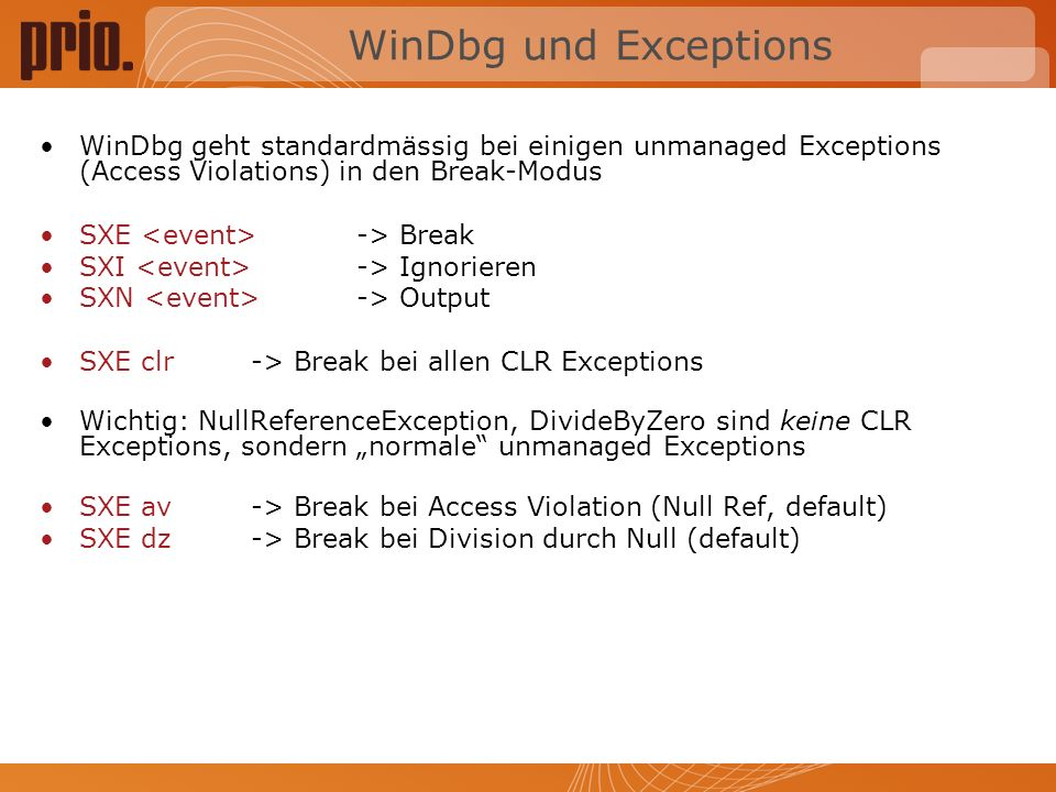 WinDbg und Exceptions WinDbg geht standardmässig bei einigen unmanaged Exceptions (Access Violations) in den Break-Modus.