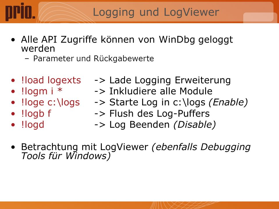 Logging und LogViewer Alle API Zugriffe können von WinDbg geloggt werden. Parameter und Rückgabewerte.
