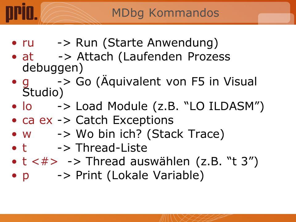MDbg Kommandos ru -> Run (Starte Anwendung) at -> Attach (Laufenden Prozess debuggen) g -> Go (Äquivalent von F5 in Visual Studio)