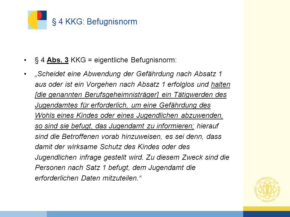 § 4 KKG: Befugnisnorm § 4 Abs. 3 KKG = eigentliche Befugnisnorm: