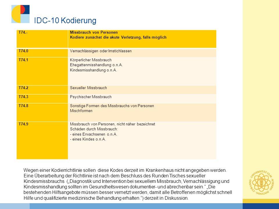 IDC-10 Kodierung T74.- Missbrauch von Personen Kodiere zunächst die akute Verletzung, falls möglich.