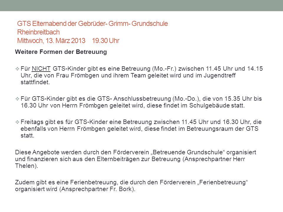 GTS Elternabend der Gebrüder- Grimm- Grundschule Rheinbreitbach Mittwoch, 13. März 2013 19.30 Uhr
