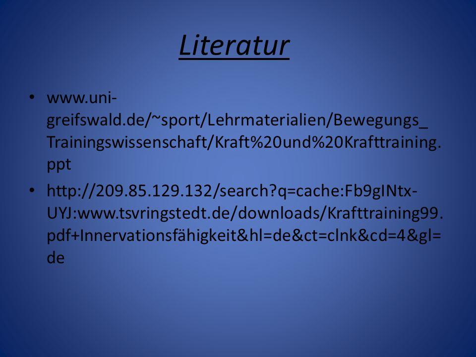 Literatur www.uni-greifswald.de/~sport/Lehrmaterialien/Bewegungs_ Trainingswissenschaft/Kraft%20und%20Krafttraining.ppt.
