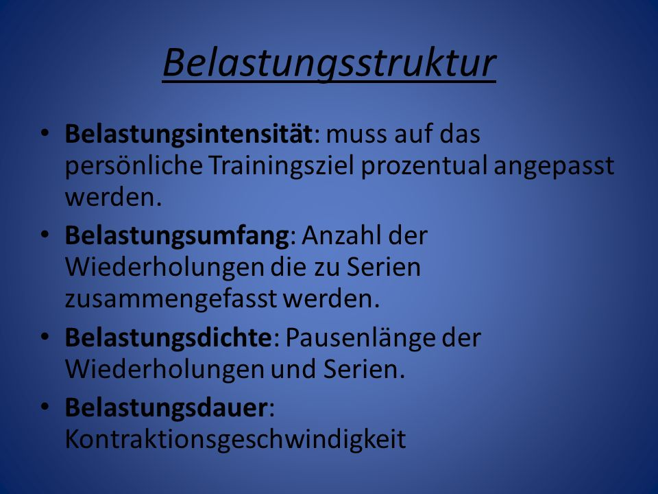 Belastungsstruktur Belastungsintensität: muss auf das persönliche Trainingsziel prozentual angepasst werden.