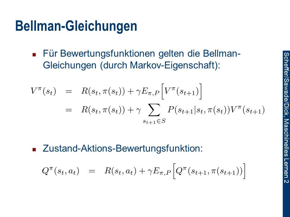 Bellman-Gleichungen Für Bewertungsfunktionen gelten die Bellman-Gleichungen (durch Markov-Eigenschaft):