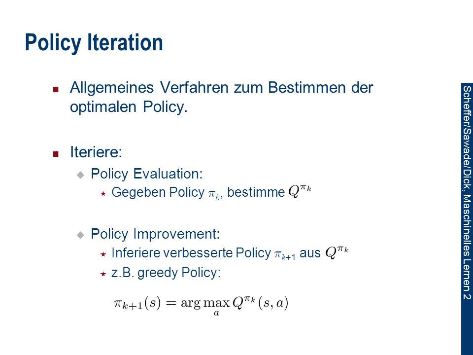 Policy Iteration Allgemeines Verfahren zum Bestimmen der optimalen Policy. Iteriere: Policy Evaluation:
