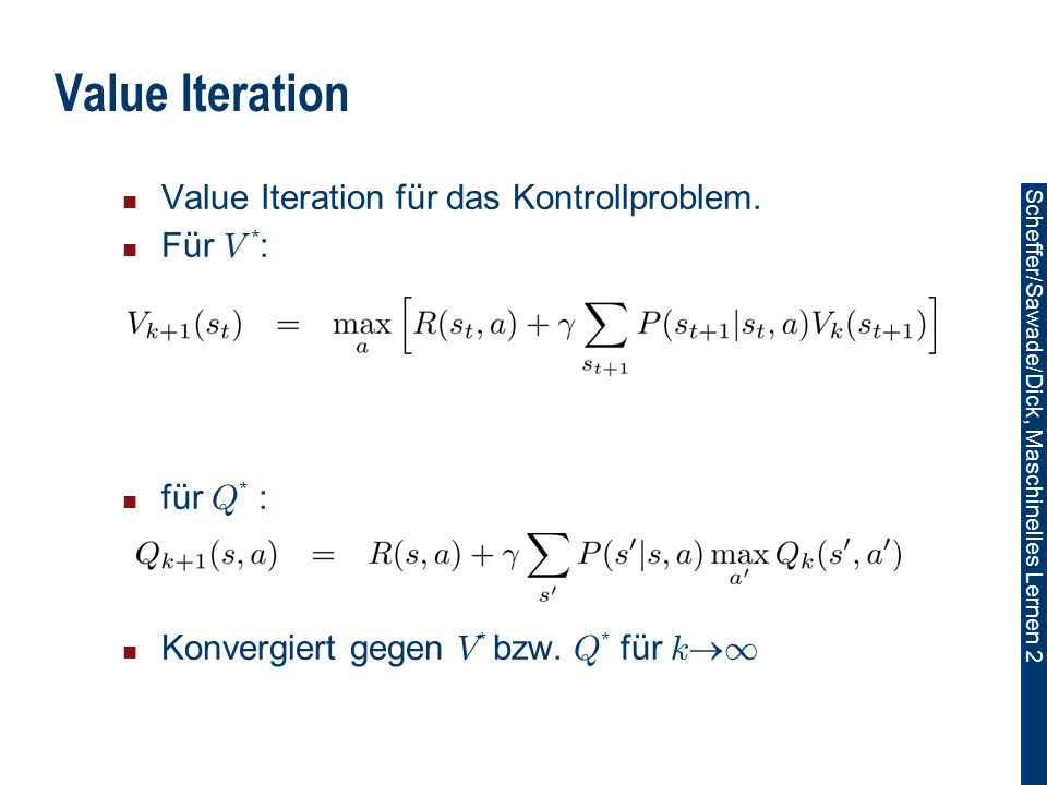 Value Iteration Value Iteration für das Kontrollproblem. Für V *: