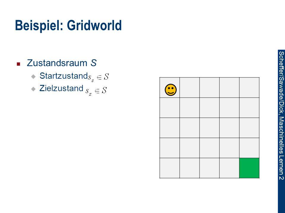 Beispiel: Gridworld Zustandsraum S Startzustand Zielzustand