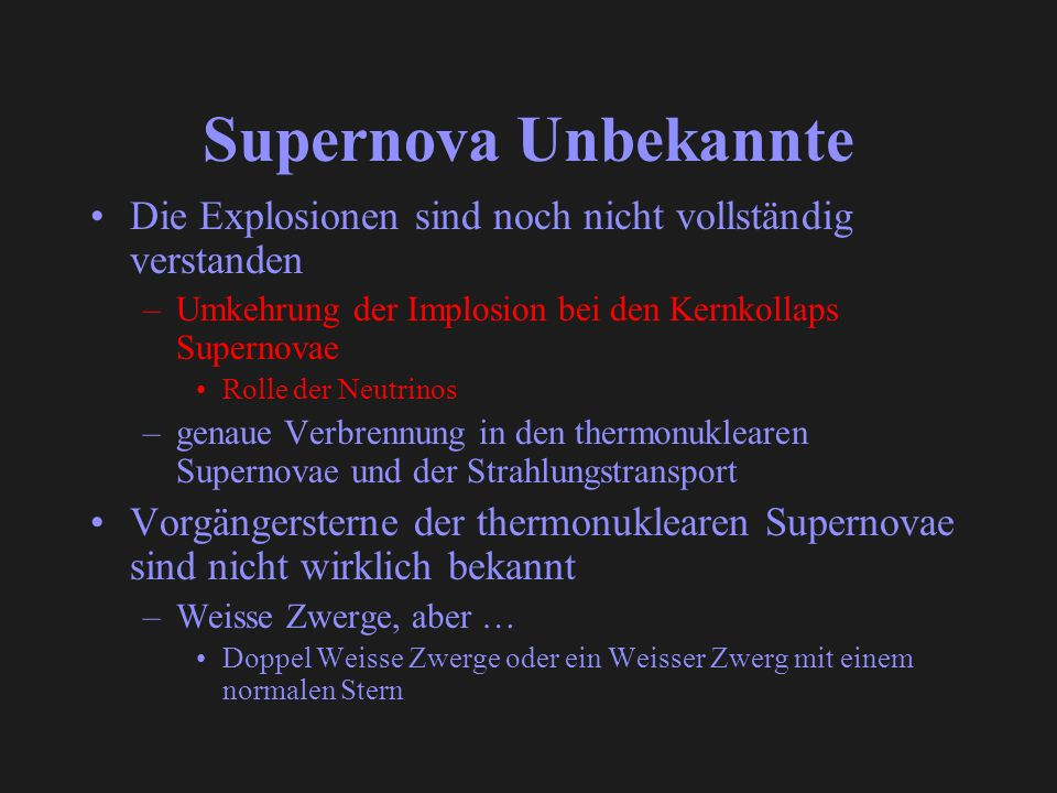 Supernova Unbekannte Die Explosionen sind noch nicht vollständig verstanden. Umkehrung der Implosion bei den Kernkollaps Supernovae.