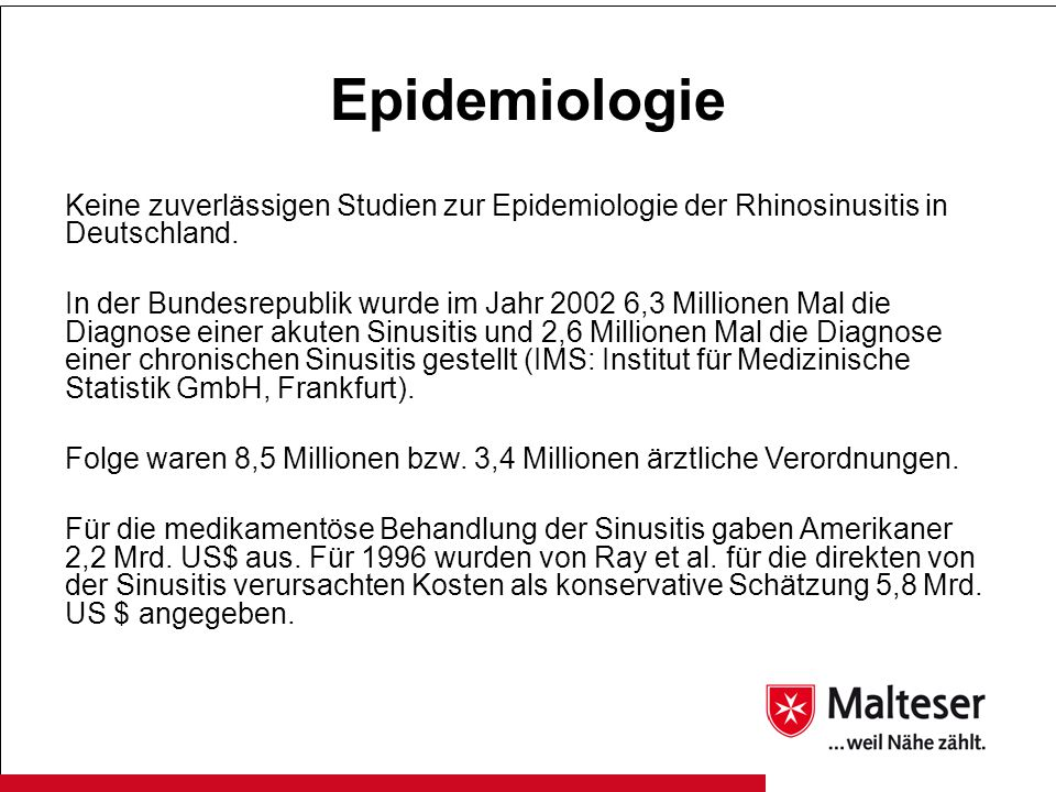 Epidemiologie Keine zuverlässigen Studien zur Epidemiologie der Rhinosinusitis in Deutschland.