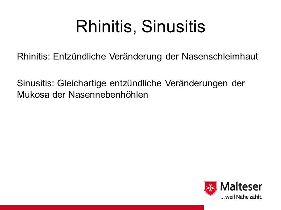 Rhinitis, Sinusitis Rhinitis: Entzündliche Veränderung der Nasenschleimhaut.