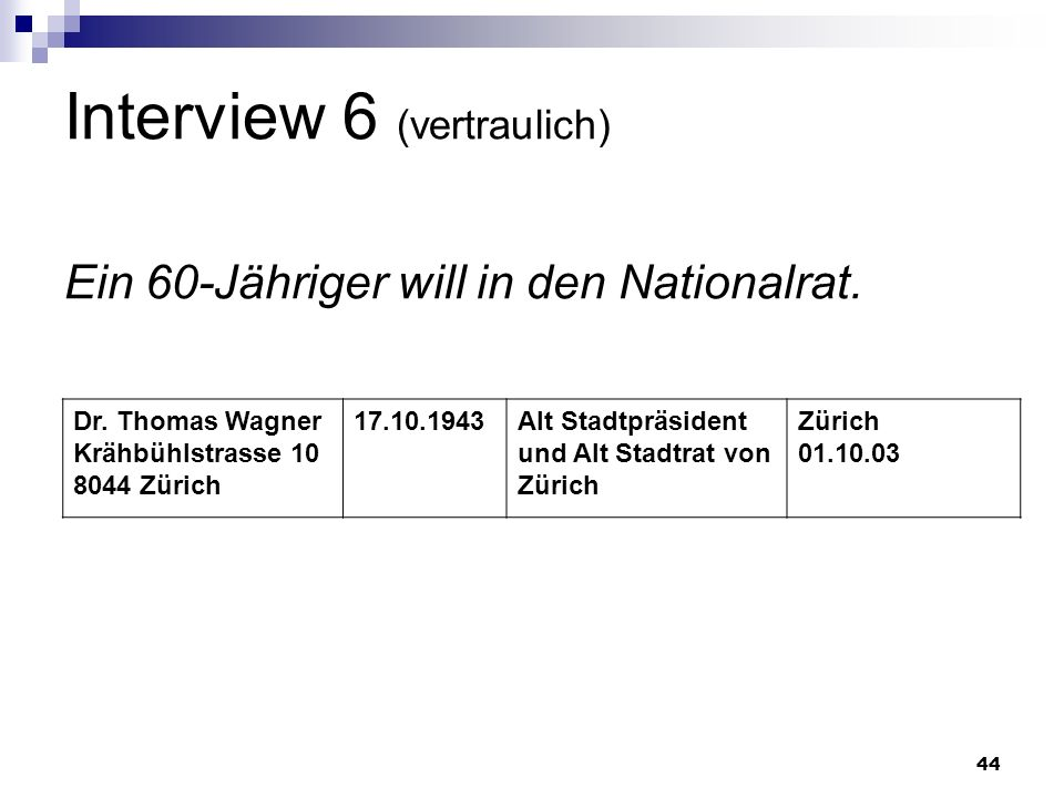 Interview 6 (vertraulich) Ein 60-Jähriger will in den Nationalrat.