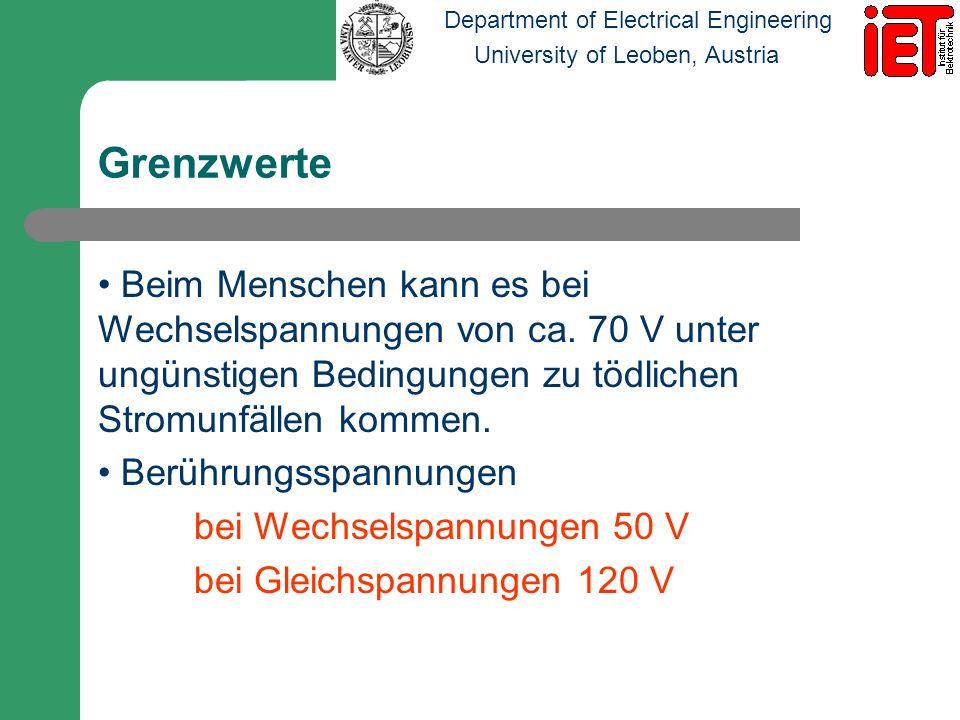 Grenzwerte Beim Menschen kann es bei Wechselspannungen von ca. 70 V unter ungünstigen Bedingungen zu tödlichen Stromunfällen kommen.