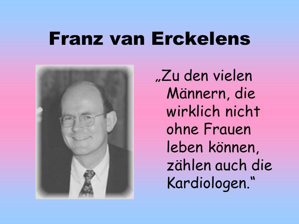 """Franz van Erckelens """"Zu den vielen Männern, die wirklich nicht ohne Frauen leben können, zählen auch die Kardiologen."""