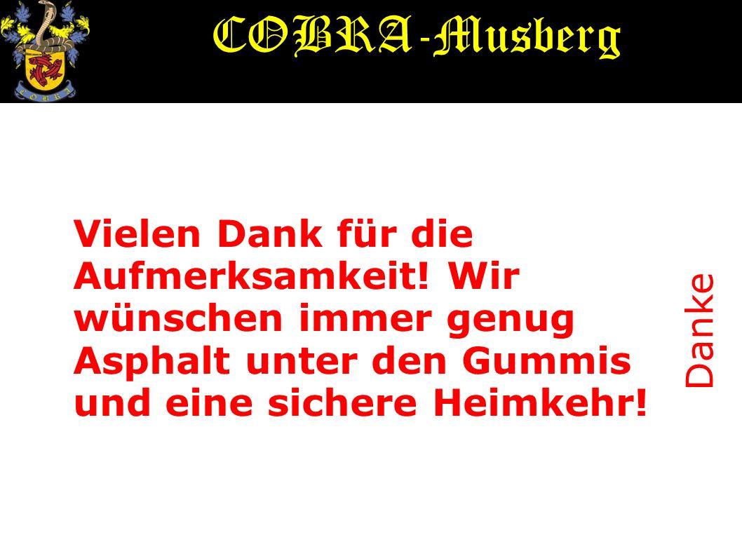 COBRA-Musberg Vielen Dank für die Aufmerksamkeit! Wir wünschen immer genug Asphalt unter den Gummis und eine sichere Heimkehr!
