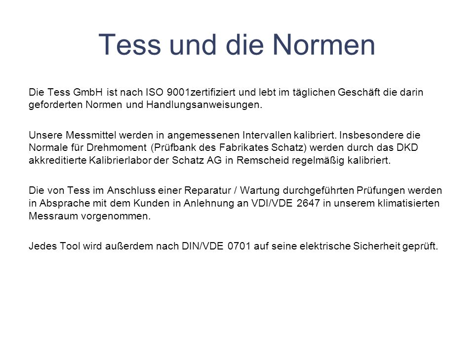 Tess und die NormenDie Tess GmbH ist nach ISO 9001zertifiziert und lebt im täglichen Geschäft die darin geforderten Normen und Handlungsanweisungen.