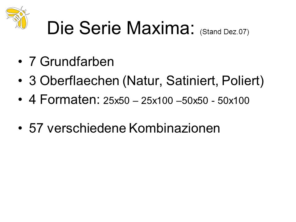 Die Serie Maxima: (Stand Dez.07)