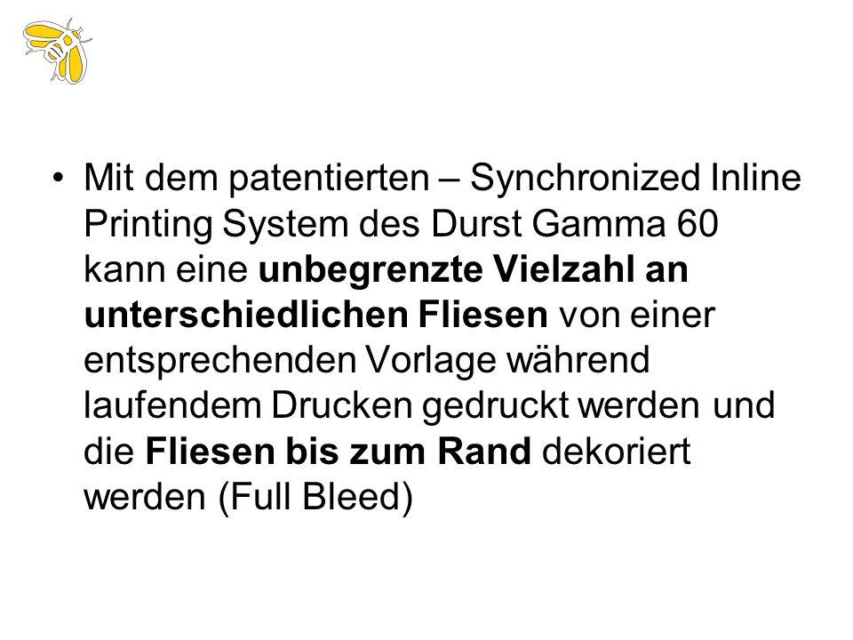 Mit dem patentierten – Synchronized Inline Printing System des Durst Gamma 60 kann eine unbegrenzte Vielzahl an unterschiedlichen Fliesen von einer entsprechenden Vorlage während laufendem Drucken gedruckt werden und die Fliesen bis zum Rand dekoriert werden (Full Bleed)