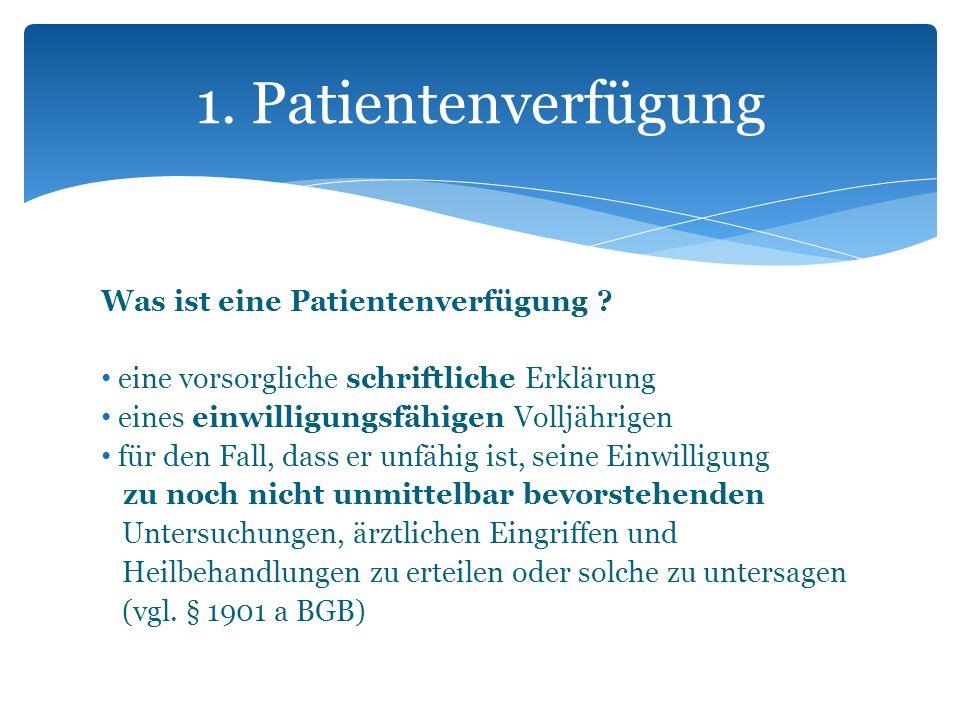 1. Patientenverfügung Was ist eine Patientenverfügung