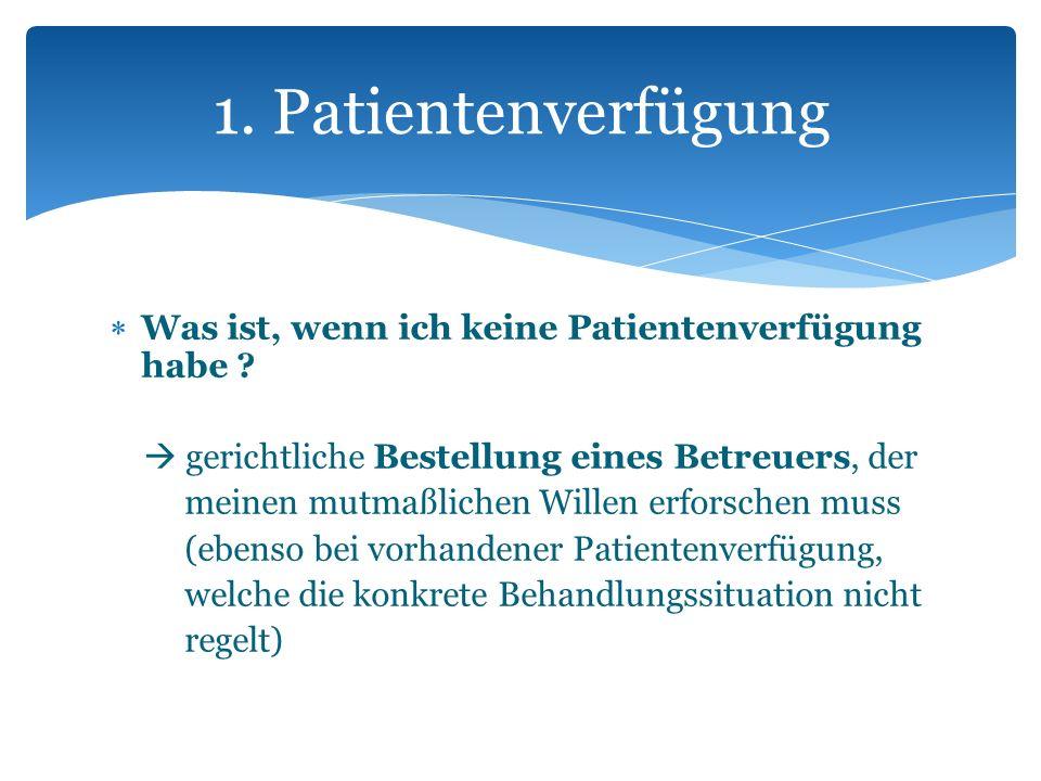 1. Patientenverfügung Was ist, wenn ich keine Patientenverfügung habe  gerichtliche Bestellung eines Betreuers, der.