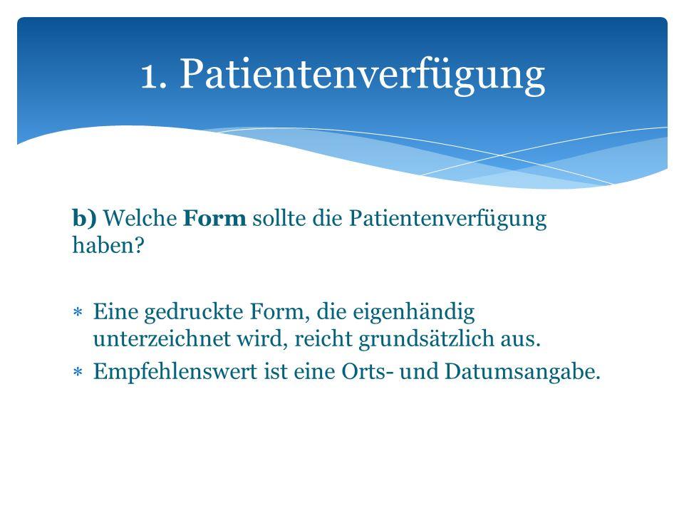 1. Patientenverfügung b) Welche Form sollte die Patientenverfügung haben