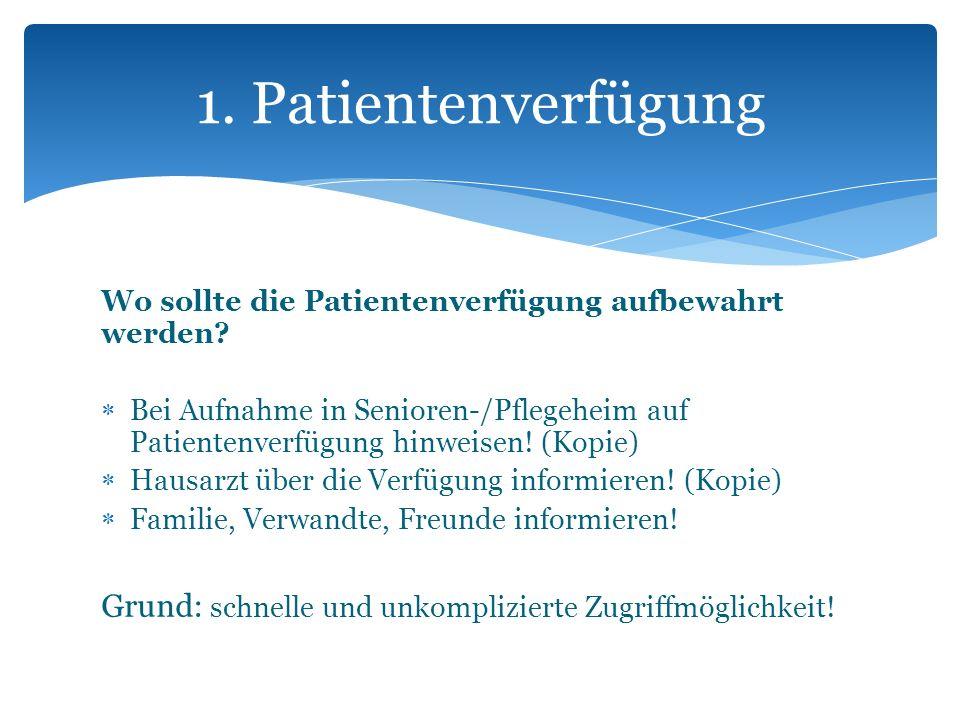 1. Patientenverfügung Wo sollte die Patientenverfügung aufbewahrt werden