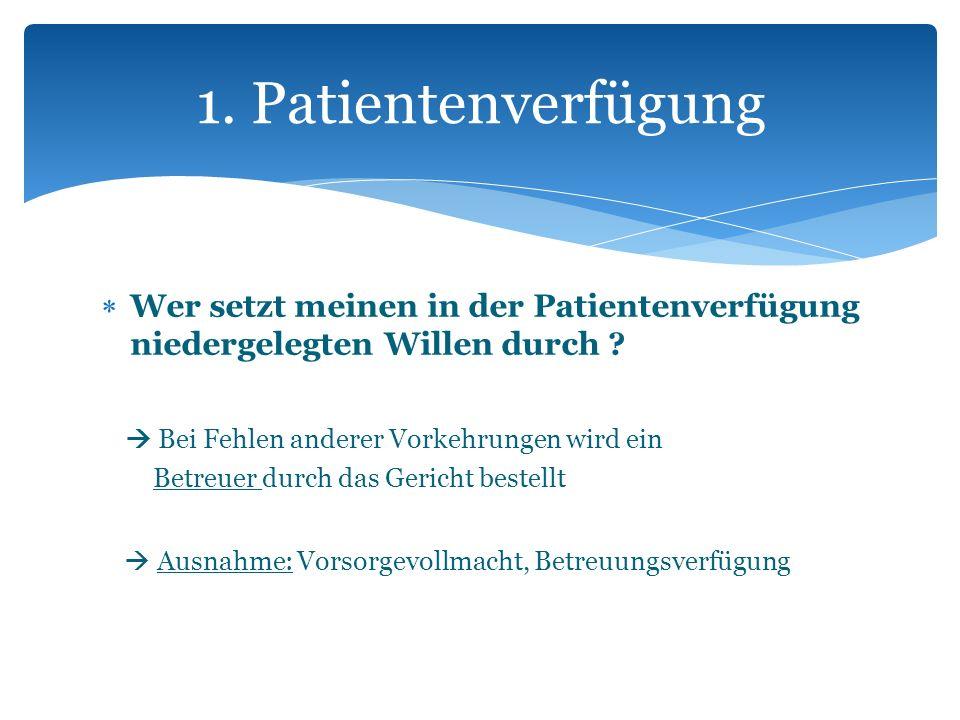 1. Patientenverfügung Wer setzt meinen in der Patientenverfügung niedergelegten Willen durch  Bei Fehlen anderer Vorkehrungen wird ein.