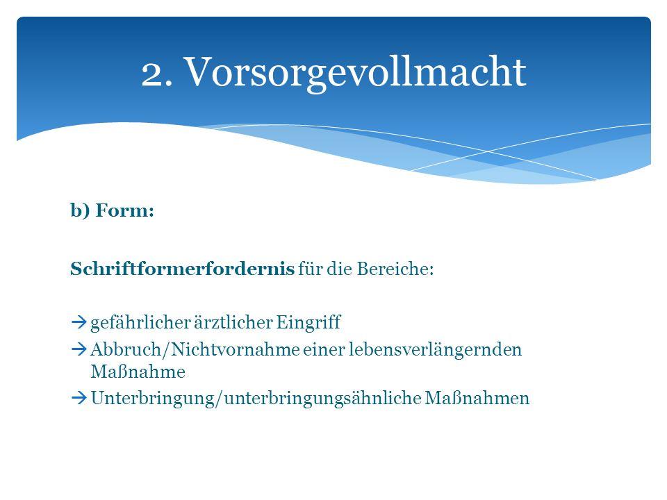 2. Vorsorgevollmacht b) Form: Schriftformerfordernis für die Bereiche: