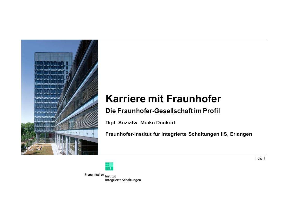 Karriere mit Fraunhofer Die Fraunhofer-Gesellschaft im Profil Dipl