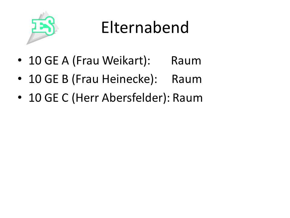 Elternabend 10 GE A (Frau Weikart): Raum 10 GE B (Frau Heinecke): Raum