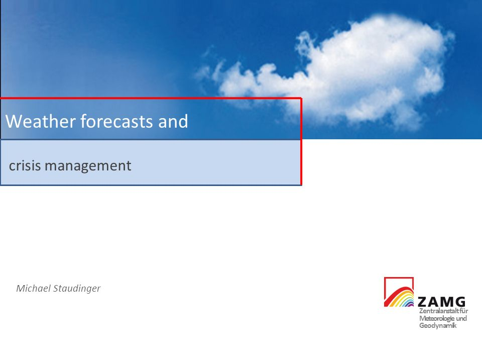 Weather forecasts and crisis management Michael Staudinger
