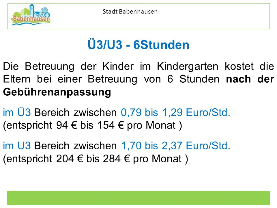 Ü3/U3 - 6Stunden Die Betreuung der Kinder im Kindergarten kostet die Eltern bei einer Betreuung von 6 Stunden nach der Gebührenanpassung.