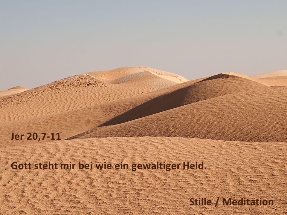 Jer 20,7-11 Gott steht mir bei wie ein gewaltiger Held. Stille / Meditation