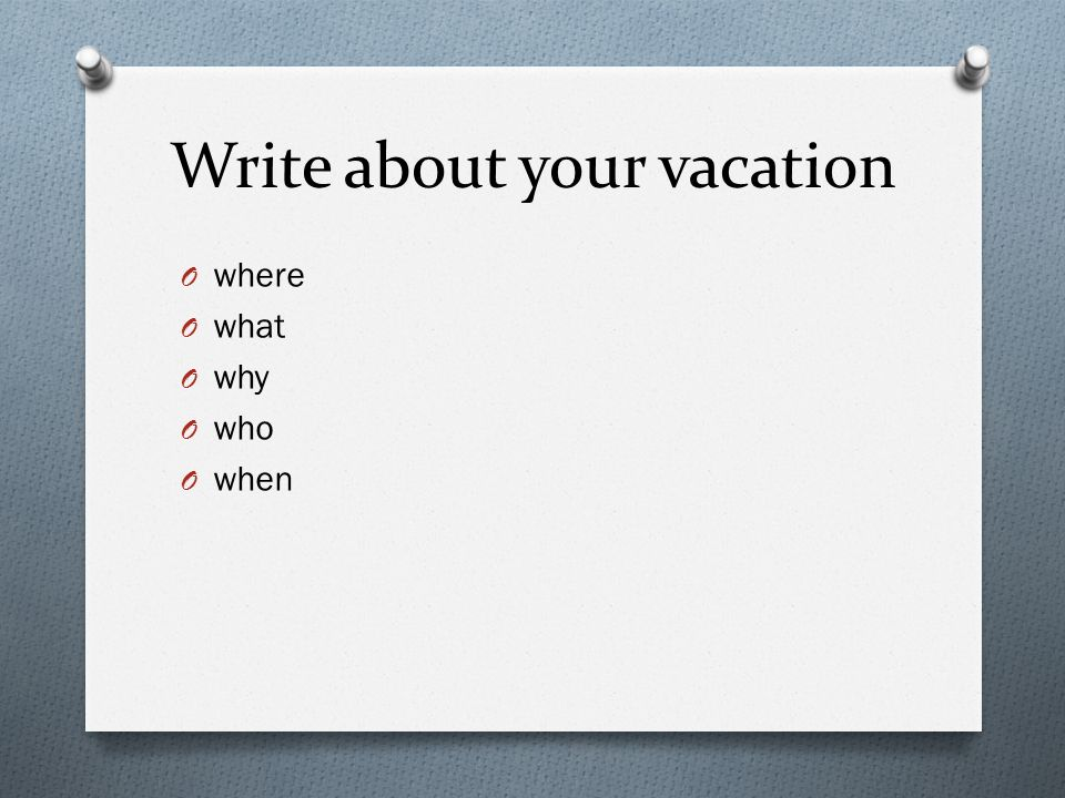 Write about your vacation