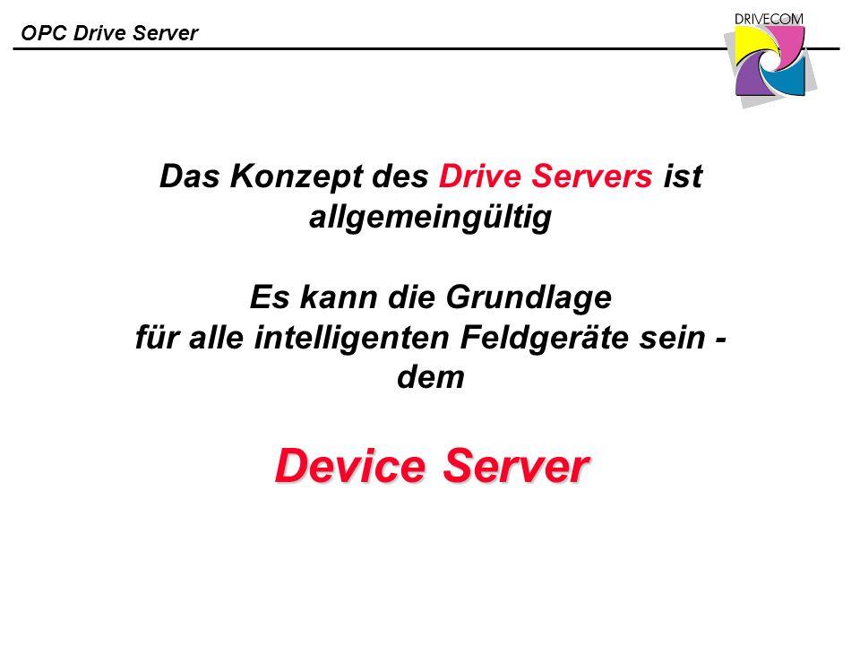 Das Konzept des Drive Servers ist allgemeingültig Es kann die Grundlage für alle intelligenten Feldgeräte sein - dem Device Server