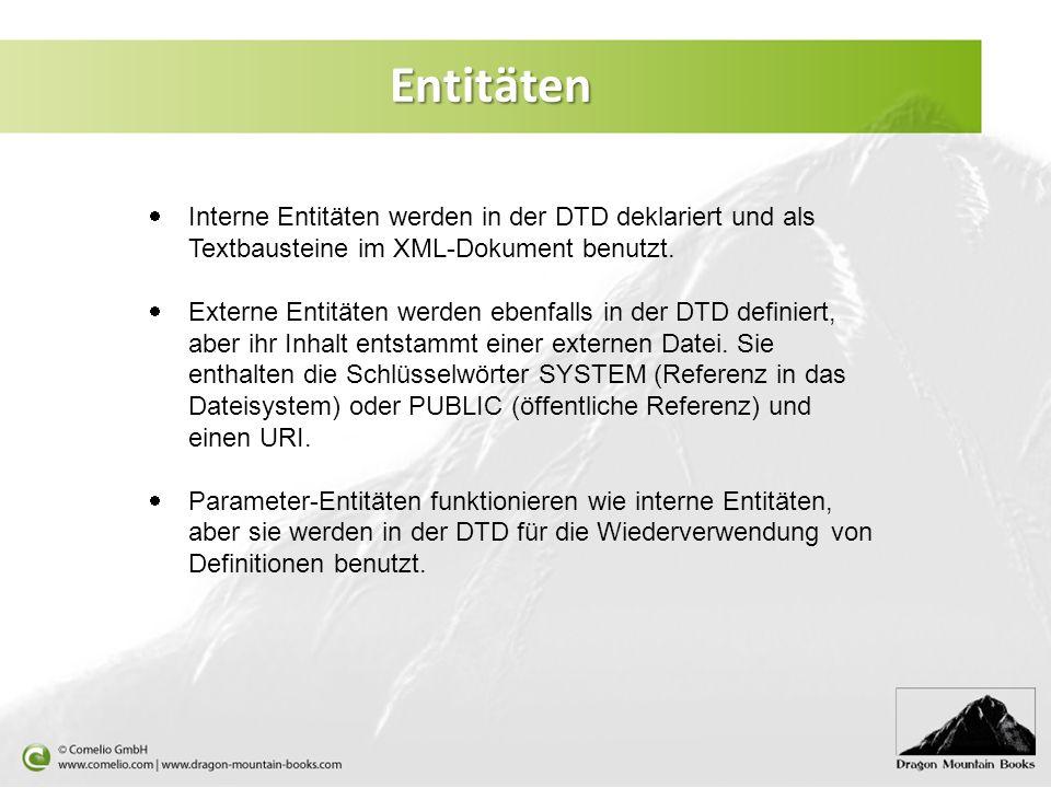 Entitäten Interne Entitäten werden in der DTD deklariert und als Textbausteine im XML-Dokument benutzt.