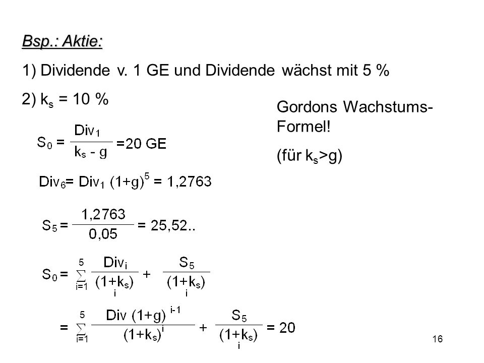 1) Dividende v. 1 GE und Dividende wächst mit 5 % 2) ks = 10 %