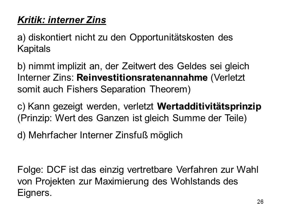 Kritik: interner Zinsa) diskontiert nicht zu den Opportunitätskosten des Kapitals.