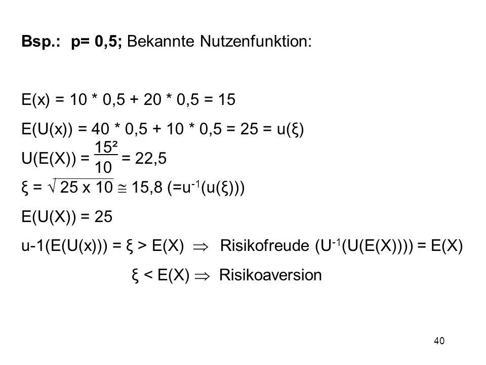 Bsp.: p= 0,5; Bekannte Nutzenfunktion: