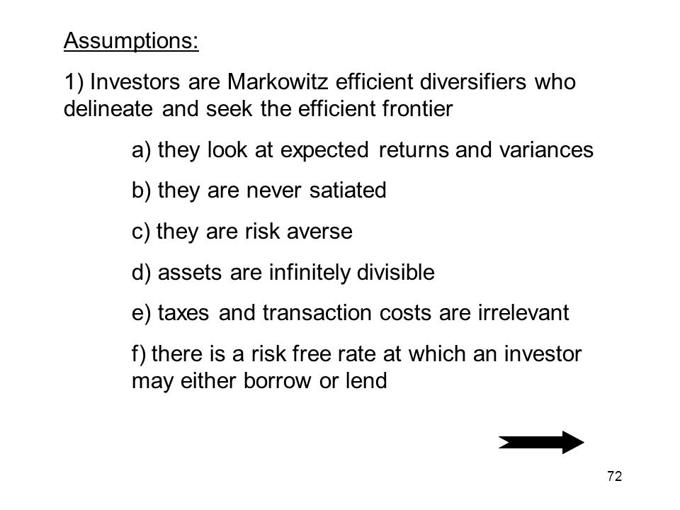 Assumptions: 1) Investors are Markowitz efficient diversifiers who delineate and seek the efficient frontier.