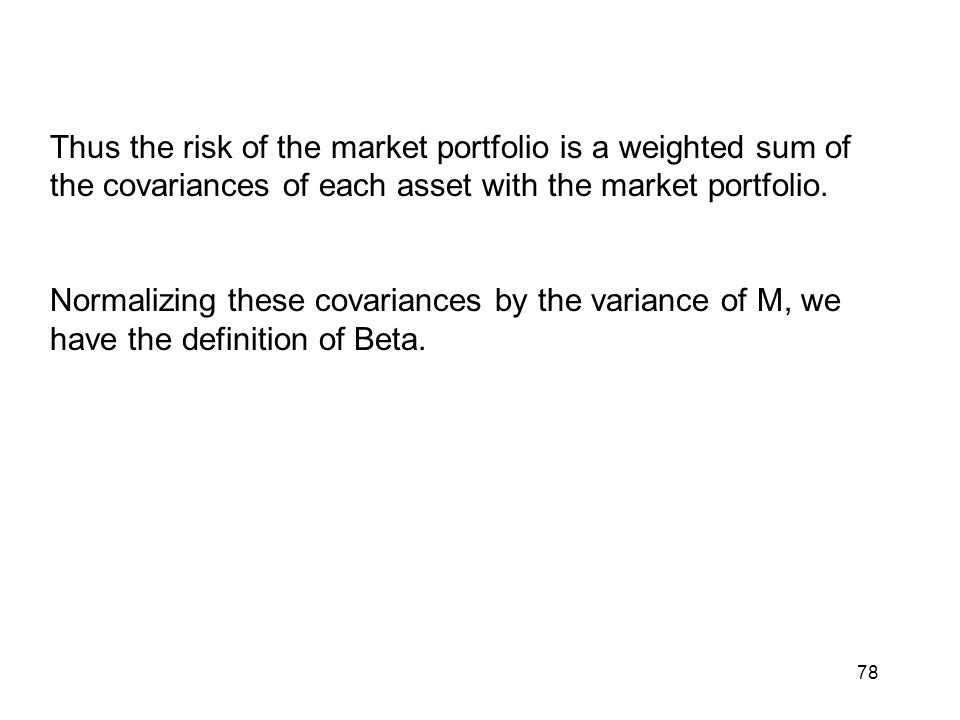Thus the risk of the market portfolio is a weighted sum of the covariances of each asset with the market portfolio.