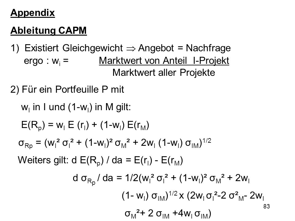 Appendix Ableitung CAPM. 1) Existiert Gleichgewicht  Angebot = Nachfrage. ergo : wi = Marktwert von Anteil I-Projekt.