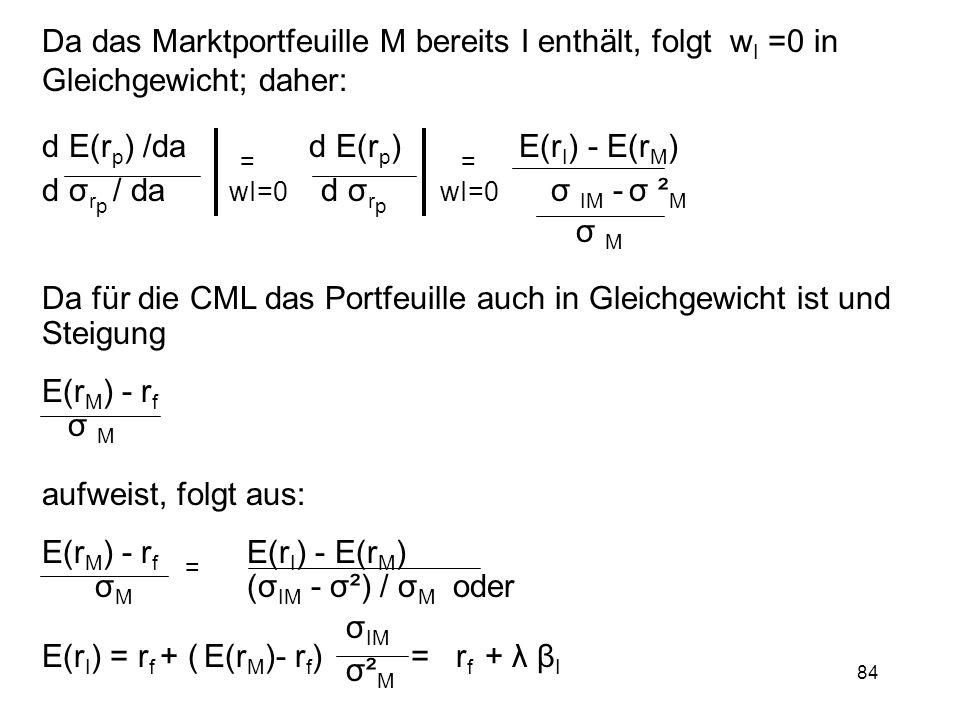 Da das Marktportfeuille M bereits I enthält, folgt wI =0 in Gleichgewicht; daher: