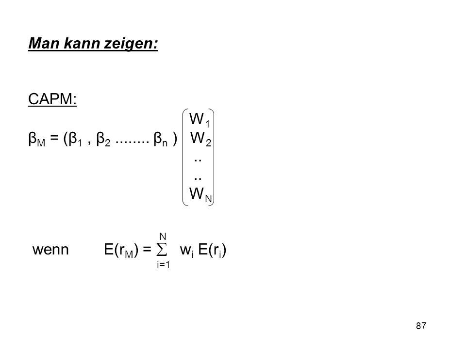 Man kann zeigen: CAPM: W1. βM = (β1 , β2 ........ βn ) W2. .. WN. N. wenn E(rM) =  wi E(ri)