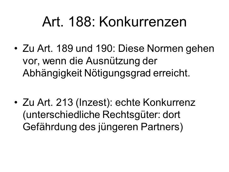 Art. 188: Konkurrenzen Zu Art. 189 und 190: Diese Normen gehen vor, wenn die Ausnützung der Abhängigkeit Nötigungsgrad erreicht.