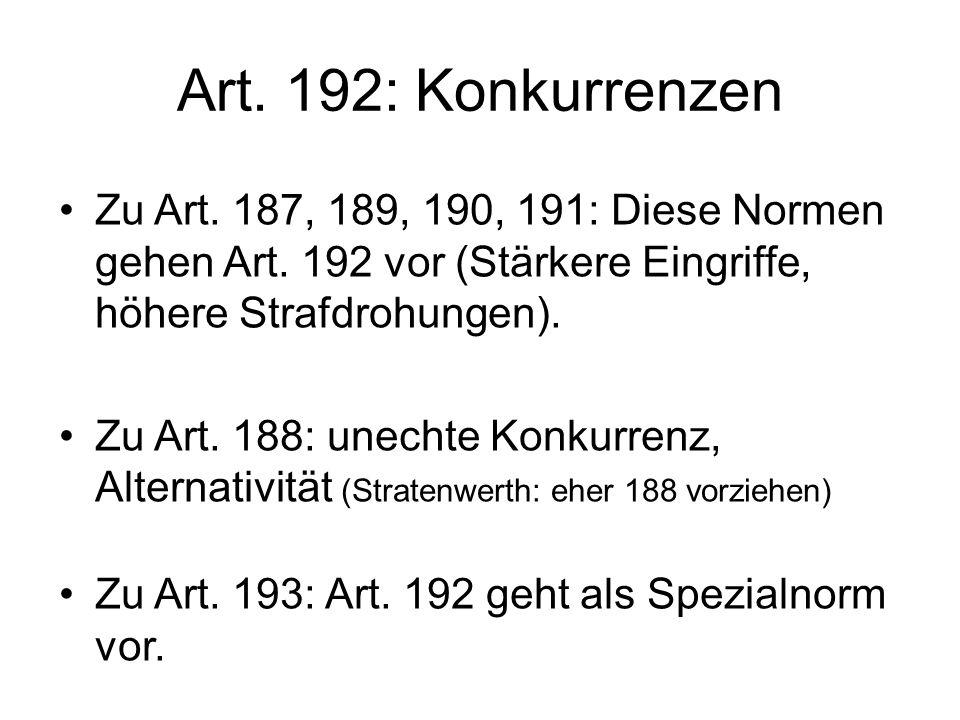 Art. 192: Konkurrenzen Zu Art. 187, 189, 190, 191: Diese Normen gehen Art. 192 vor (Stärkere Eingriffe, höhere Strafdrohungen).