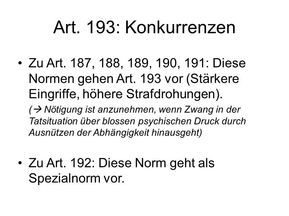 Art. 193: Konkurrenzen Zu Art. 187, 188, 189, 190, 191: Diese Normen gehen Art. 193 vor (Stärkere Eingriffe, höhere Strafdrohungen).