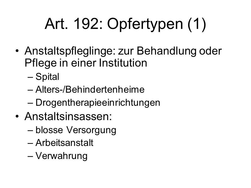 Art. 192: Opfertypen (1) Anstaltspfleglinge: zur Behandlung oder Pflege in einer Institution. Spital.