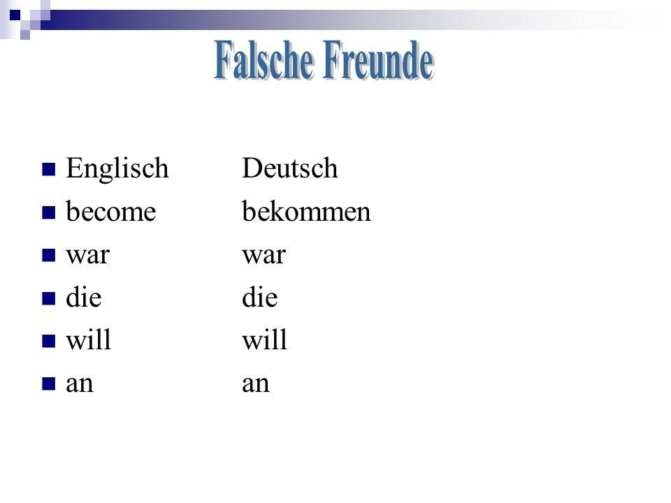 Falsche Freunde Englisch Deutsch become bekommen war war die die