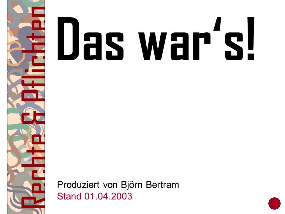 Das war's! Produziert von Björn Bertram Stand 01.04.2003